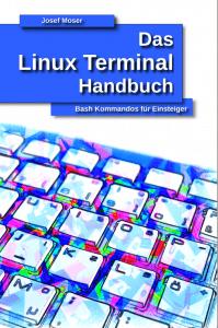 Linux Terminal Handbuch von Josef Moser - Bash Kommandos für Linux Einsteiger